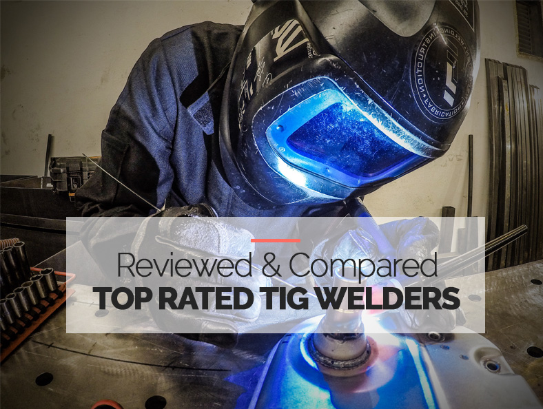 9 Best Rated TIG Welders Reviewed