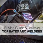 Highest 5 Rated ARC Welder Reviews and Buying Guide
