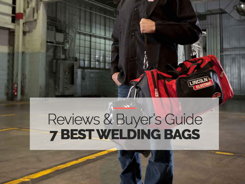 The 7 Highest Rated Welding Bags Reviewed Our Top Picks