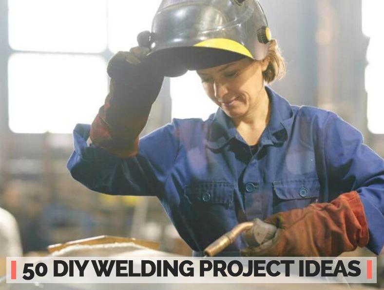 50 Best DIY Welding Project Ideas