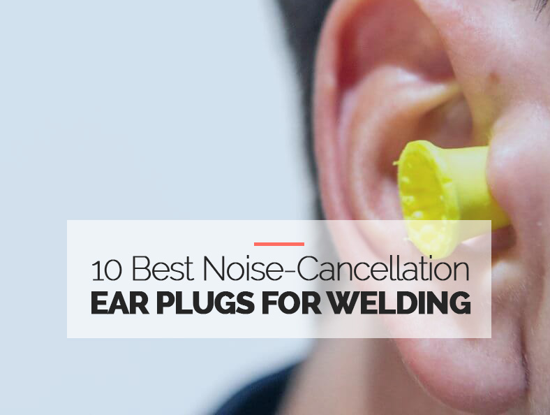 Best Noise-cancellation Ear Plugs for Welding