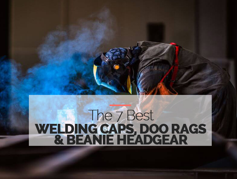 Best Welding Caps, Doo Rags and Beanie Headgear