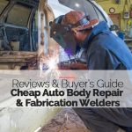 Best Cheap Auto Body Repair and Fabrication Welders