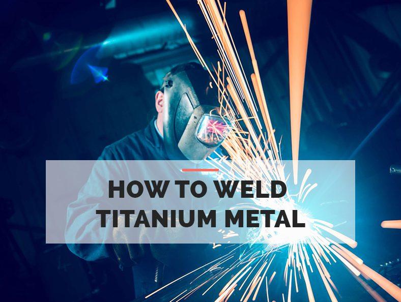 How to Weld Titanium Metal