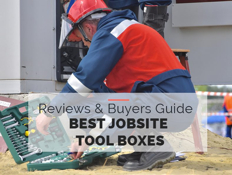 Best Jobsite Tool Boxes