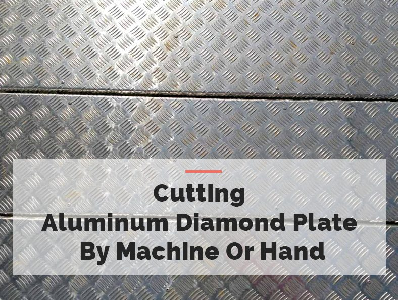 Cutting Aluminum Diamond Plate by Machine Or Hand