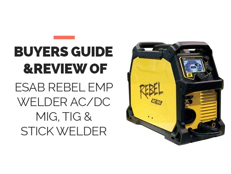 ESAB Rebel Emp Welder AcDc Mig Tig & Stick Welder Buyers Guide