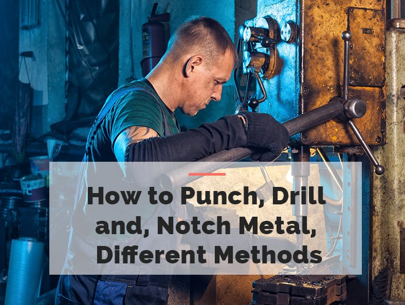 How to Punch, Drill and, Notch Metal, Different Methods