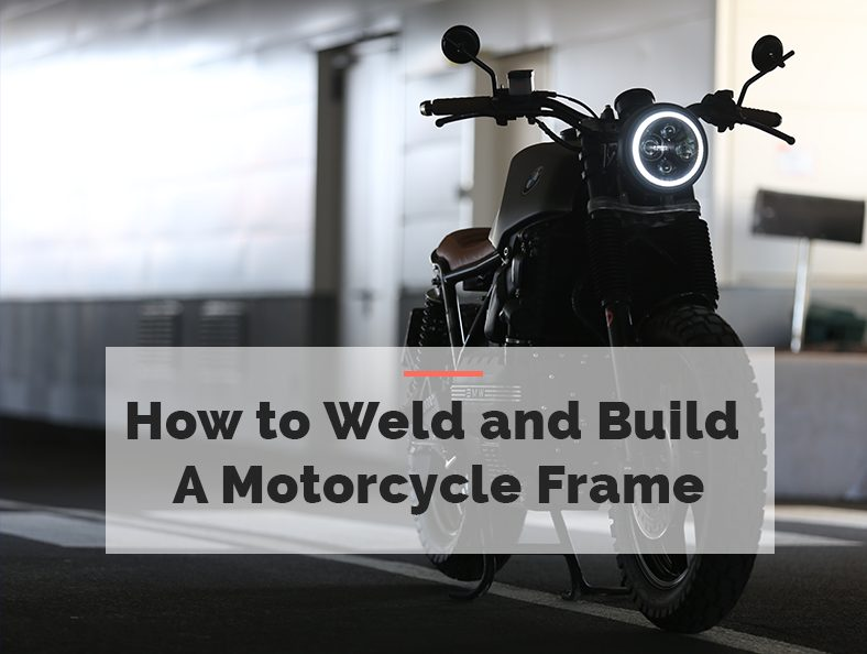 How to Weld and Build a Motorcycle Frame