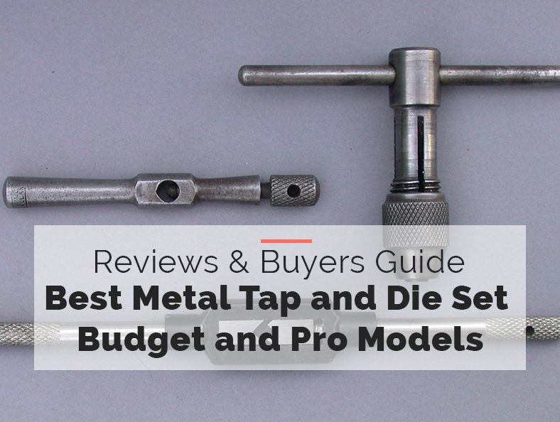 Best Metal Tap and Die Set Budget and Pro Models