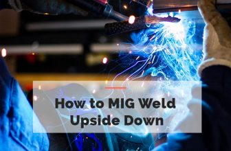 How to MIG Weld Upside Down