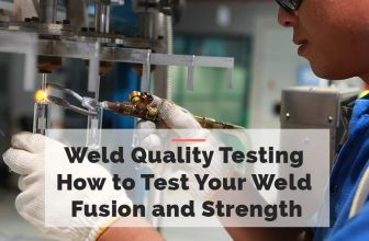 Weld Quality Testing – How to Test Your Weld Fusion and Strength