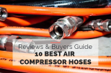 10 Best Air Compressor Hoses [Buyers Guide 2021]