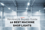 10 Best Machine Shop Lights [Buyers Guide 2021]