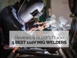 5 Highest Rated 110V MIG Welders – Buyer's Guide & Reviews 2021