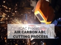 Air Carbon Arc Cutting Process (CAC Process)