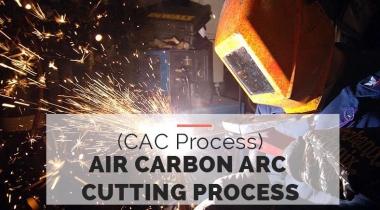 Air Carbon Arc Cutting Process (CAC Process)