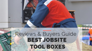 Best Jobsite Tool Boxes 2021 [Tool Storage Safety]