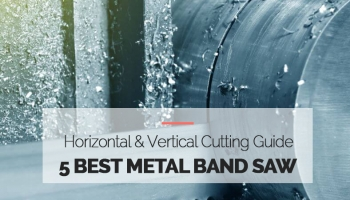 5 Best Metal Band Saw Horizontal & Vertical Cutting Guide 2020