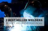7 Best Miller Welders Budget Pro and Expert Picks