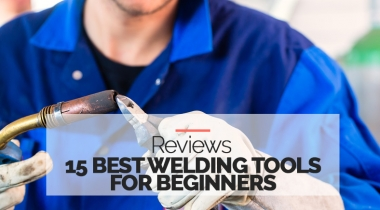 15 Highest Rated Welding Tools for Beginners – 2021 Reviews