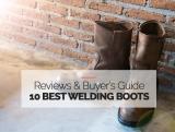 Top 10 Best (Steel Toe) Welding Boots & Shoes to Buy in 2021
