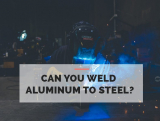 Can You Weld Aluminum to Steel?