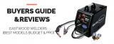 4 Eastwood Welders Reviewed [Best Models Budget & Pro]