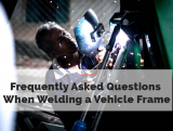 5 Frequently Asked Questions When Welding a Vehicle Frame