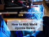 How to MIG Weld Upside Down [Inverted Welding]