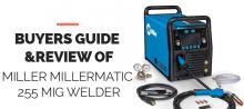 Miller Millermatic 255 MIG Welder Review [ Welding Beast]