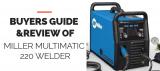 Miller Multimatic 220 Welder Review