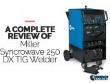 Miller Syncrowave 250 DX TIG Welder Review 2021