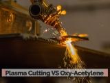 Plasma Cutting VS Oxy-Acetylene