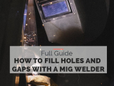 How to Fill Holes and Gaps with a MIG welder- [FULL GUIDE]