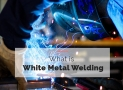 What is White Metal Welding